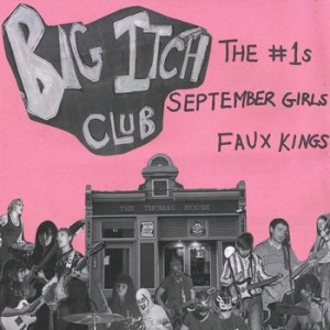 "THE BIG ITCH CLUB 7"" (The #1s, September Girls, Faux Kings)"