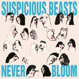 SUSPICIOUS BEASTS - Never Bloom LP