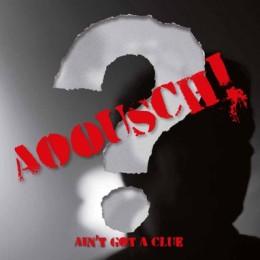 """AOOUSCH! - Ain't got a clue 7"""""""