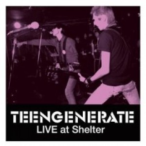 TEENGENERATE - Live At Shelter LP