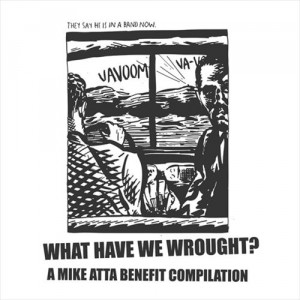 V/A - WHAT HAVE WE WROUGHT? A Mike Atta Benefit Compilation LP