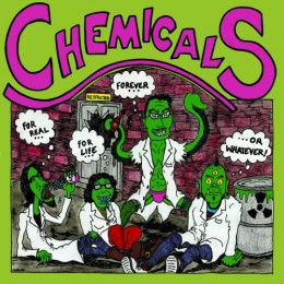 CHEMICALS - For Real, For Life, Forever,... Or Whatever LP