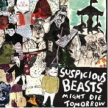 SUSPICIOUS BEASTS - Might die tomorrow LP