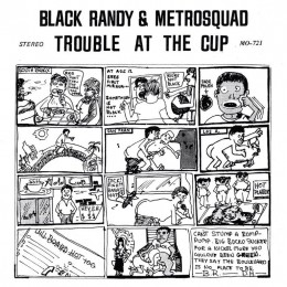 BLACK RANDY & METROSQUAD - Trouble at the Cup 7""