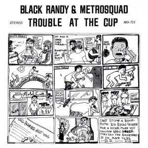 """BLACK RANDY & METROSQUAD - Trouble at the Cup 7"""""""