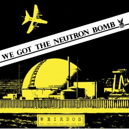 WEIRDOS - We got the Neutron Bomb 7""