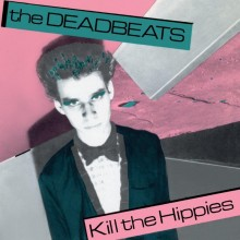 DEADBEATS, THE - Kill The Hippies 7""