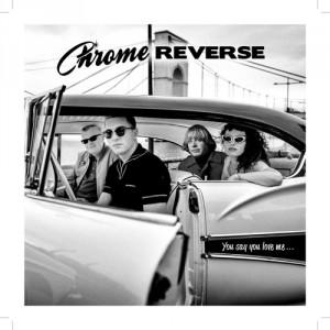"CHROME REVERSE - You say you love me 7"""