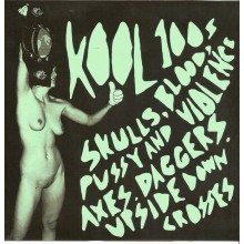 KOOL 100s - Skulls, Blood, Pussy And Violence Axes Daggers Upside-Down Crosses 7""