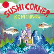 SUSHICORNER - Konichiwow LP