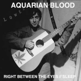 AQUARIAN BLOOD - Right between the eyes / Sleep 7""