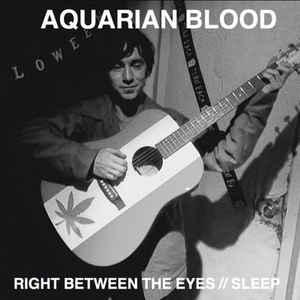 """AQUARIAN BLOOD - Right between the eyes / Sleep 7"""""""