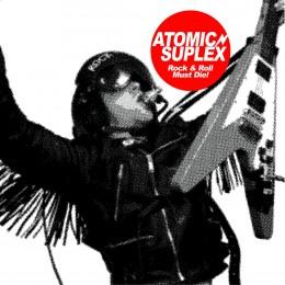 "ATOMIC SUPPLEX - Rock n Roll Must Die 7"""