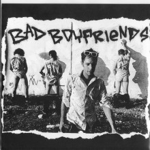 BAD BOYFRIENDS - Cut in the line / Dirtcheap 7""