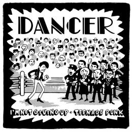 "DANCER - I'm not giving up / Teenage Punk 7"""