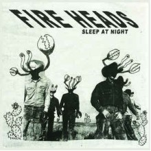 FIRE HEADS - Sleep at night / Hardly there 7""