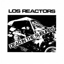 "LOS REACTORS - Dead in the suburbs 7"" (Reissue)"