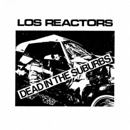 "LOS REACTORS - Dead in the suburbs 7"" (Reissue)"