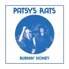 PATSYS RATS - Burning Honey / Nowhere Close 7""