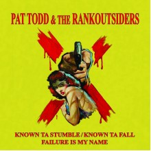 """PAT TODD AND THE RANKOUTSIDERS - Known to stumble 7"""""""