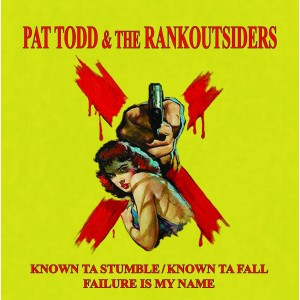 PAT TODD AND THE RANKOUTSIDERS - Known to stumble 7""