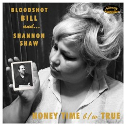 BLOODSHOT BILL / SHANNON SHAW - Honey Time / True 7""