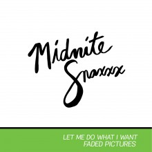 """MIDNITE SNAXXX - Let me do what I want b/w Faded pictures 7"""""""