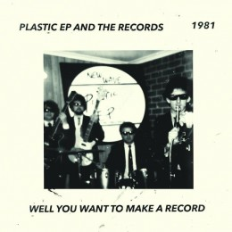 PLASTIC EP & THE RECORDS - Well You Want To Make A Record 7""