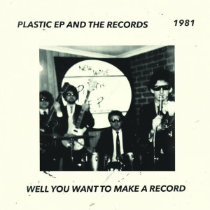 """PLASTIC EP & THE RECORDS - Well You Want To Make A Record 7"""""""