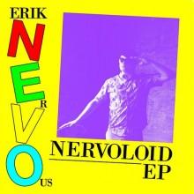 """ERIK NERVOUS - Nervoloid 7"""""""