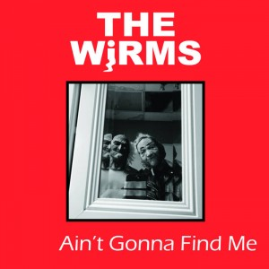 WIRMS, THE - Ain't gonna find me LP