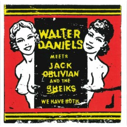 WALTER DANIELS meets JACK OBLIVIAN and the SHEIKS - We have both 7""