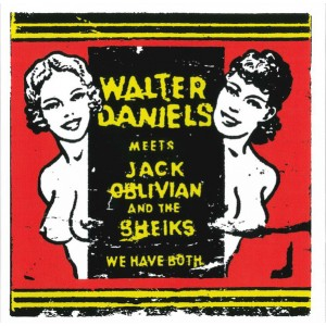 """WALTER DANIELS meets JACK OBLIVIAN and the SHEIKS - We have both 7"""""""