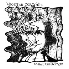 ABORTED TORTOISE - Do Not Resuscitate 7""