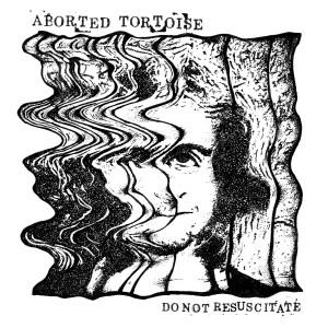 "ABORTED TORTOISE - Do Not Resuscitate 7"""