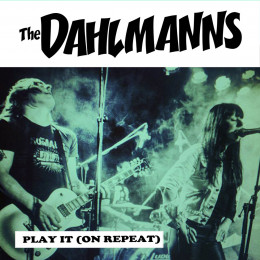 """DAHLMANNS, THE - Play it (On Repeat) / Do You Want Crying 7"""""""