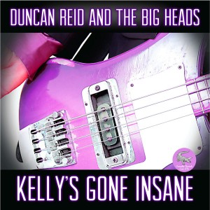 """DUNCAN REID AND THE BIG HEADS - Kelly´s gone insane +2 7"""""""
