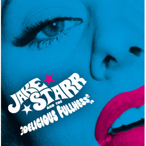 """JAKE STARR AND THE DELICIOUS FULLNESS - All the mess I'm in b/w Biff Bang Pow! 7"""""""