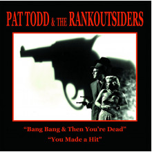 "PAT TODD & THE RANKOUTSIDERS - Bang Bang & Then You're Dead 7"""