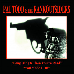 PAT TODD & THE RANKOUTSIDERS - Bang Bang & Then You're Dead 7""
