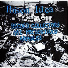 POISON IDEA - Record Collectors are Pretentious Assholes LP
