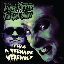 VINCE RIPPER AND THE RODENT SHOW - I was a teenage werewolf 7""