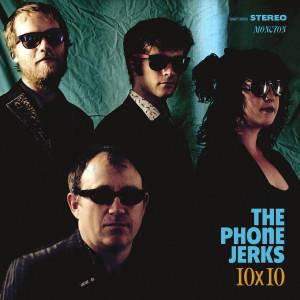 """PHONE JERKS - 10 x 10 10"""""""