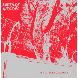 LEATHER LICKERS - Eye Of The Scared 7""