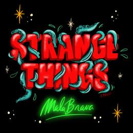 "STRANGE THINGS - Mala Brava 10"""