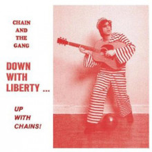 CHAIN AND THE GANG - Down with liberty... up with chains LP