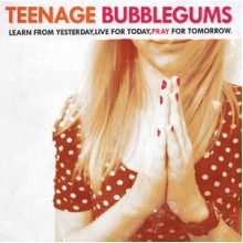 TEENAGE BUBBLEGUMS - Learn from yesterday, live for today, pray for tomorrow CD